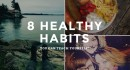 8 Healthy Habits That Create Happiness!